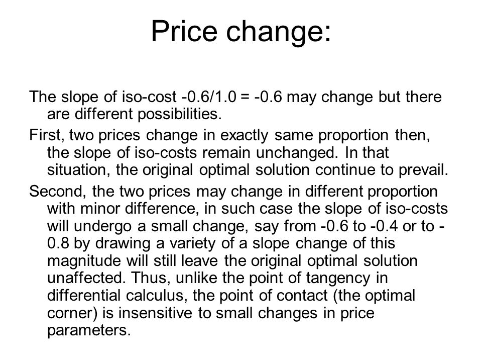 Price change: The slope of iso-cost -0.6/1.0 = -0.6 may change but there are different possibilities. First, two prices change in exactly same proport