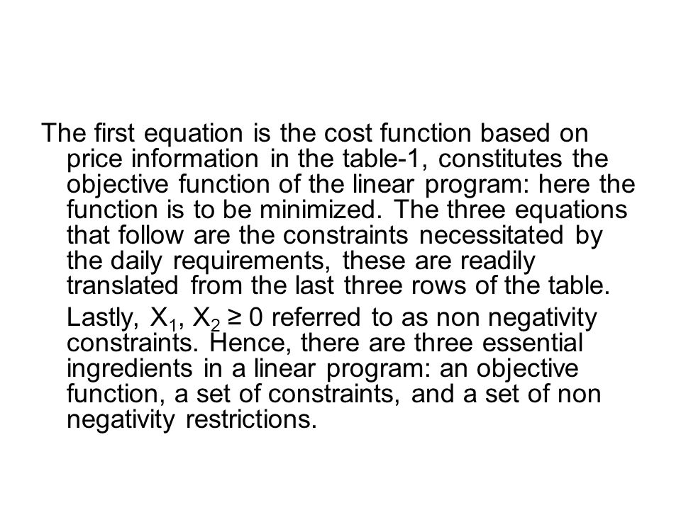 The first equation is the cost function based on price information in the table-1, constitutes the objective function of the linear program: here the function is to be minimized.