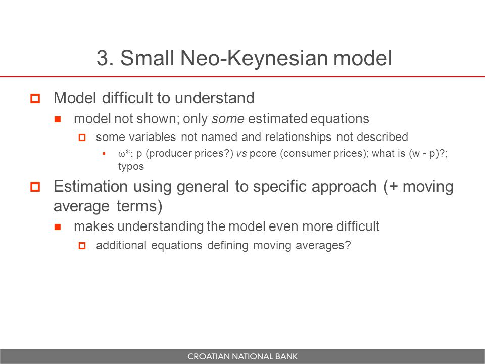 3. Small Neo-Keynesian model  Model difficult to understand model not shown; only some estimated equations  some variables not named and relationshi