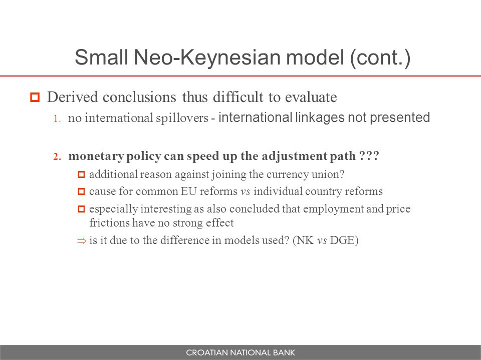 Small Neo-Keynesian model (cont.)  Derived conclusions thus difficult to evaluate 1.