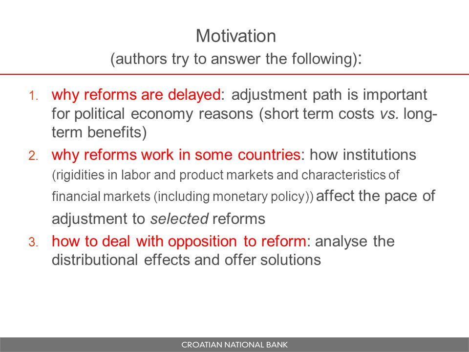 Motivation (authors try to answer the following) :  why reforms are delayed: adjustment path is important for political economy reasons (short term costs vs.