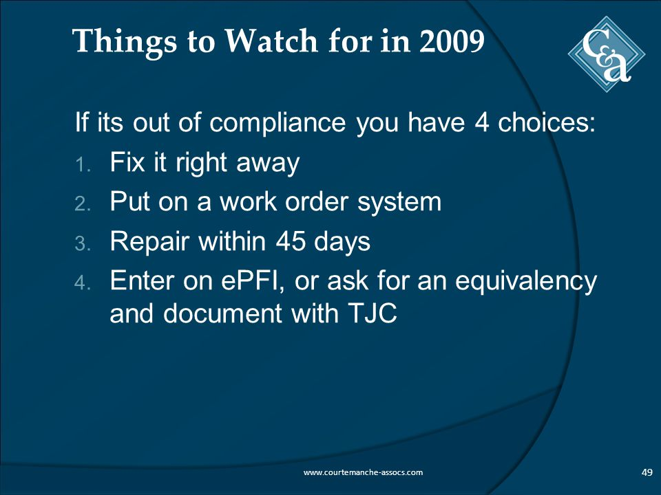 Things to Watch for in 2009 If its out of compliance you have 4 choices: 1.