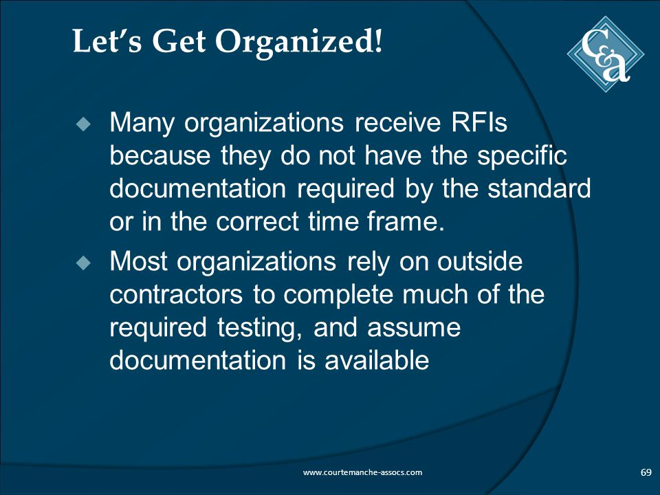 Let's Get Organized!  Many organizations receive RFIs because they do not have the specific documentation required by the standard or in the correct