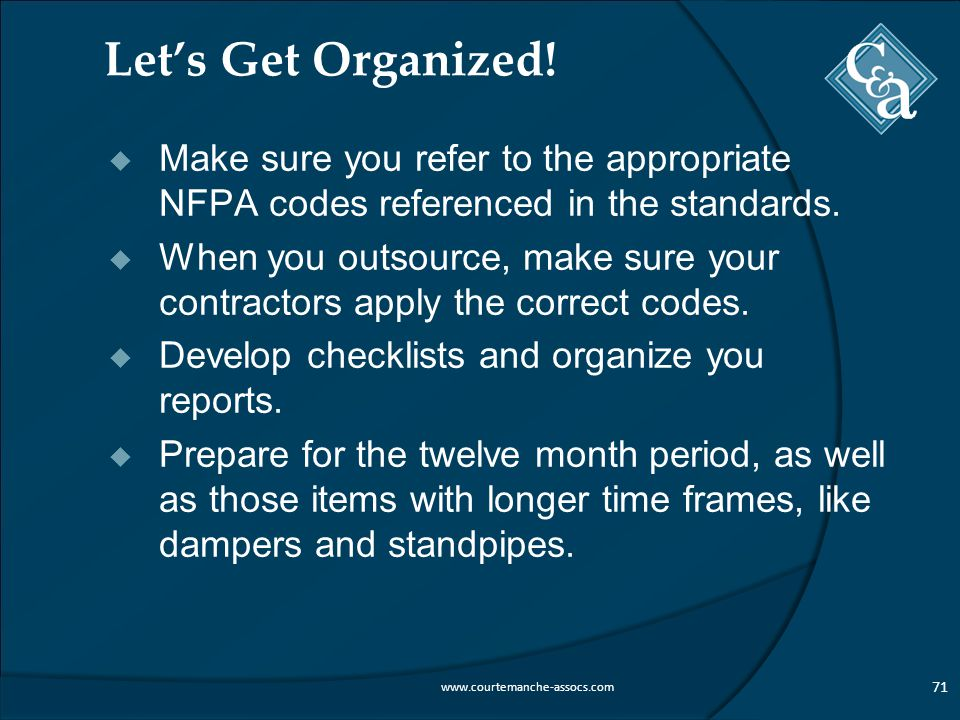 Let's Get Organized!  Make sure you refer to the appropriate NFPA codes referenced in the standards.  When you outsource, make sure your contractors
