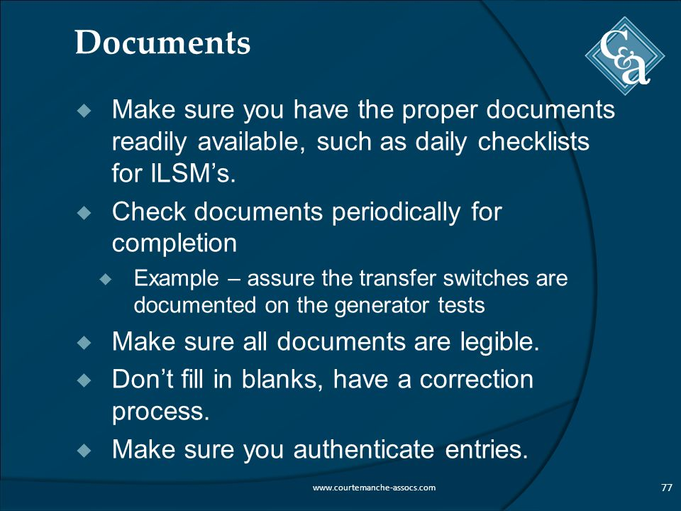 Documents  Make sure you have the proper documents readily available, such as daily checklists for ILSM's.