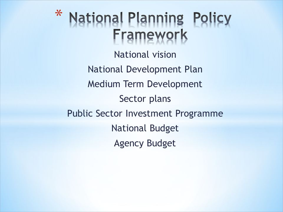 National vision National Development Plan Medium Term Development Sector plans Public Sector Investment Programme National Budget Agency Budget