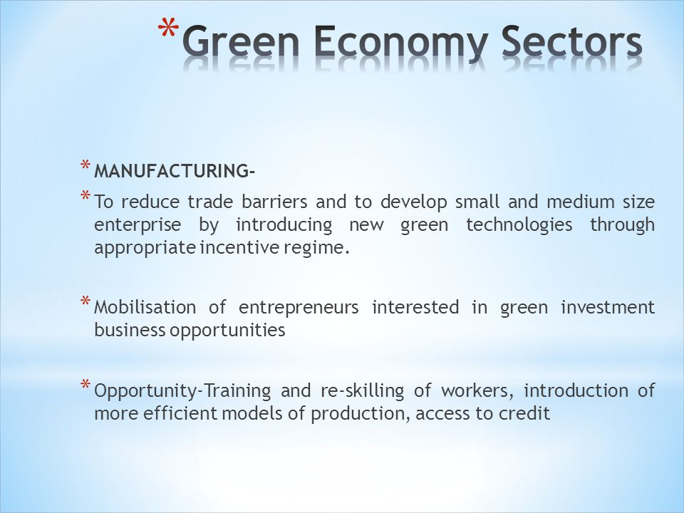 * MANUFACTURING- * To reduce trade barriers and to develop small and medium size enterprise by introducing new green technologies through appropriate