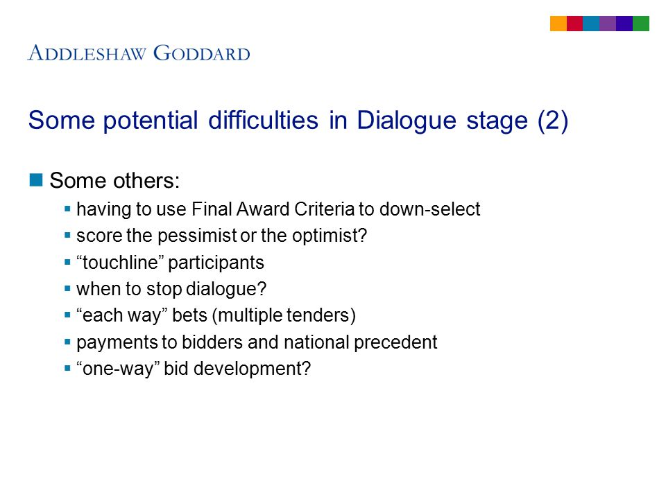 Some potential difficulties in Dialogue stage (2) Some others:  having to use Final Award Criteria to down-select  score the pessimist or the optimist.
