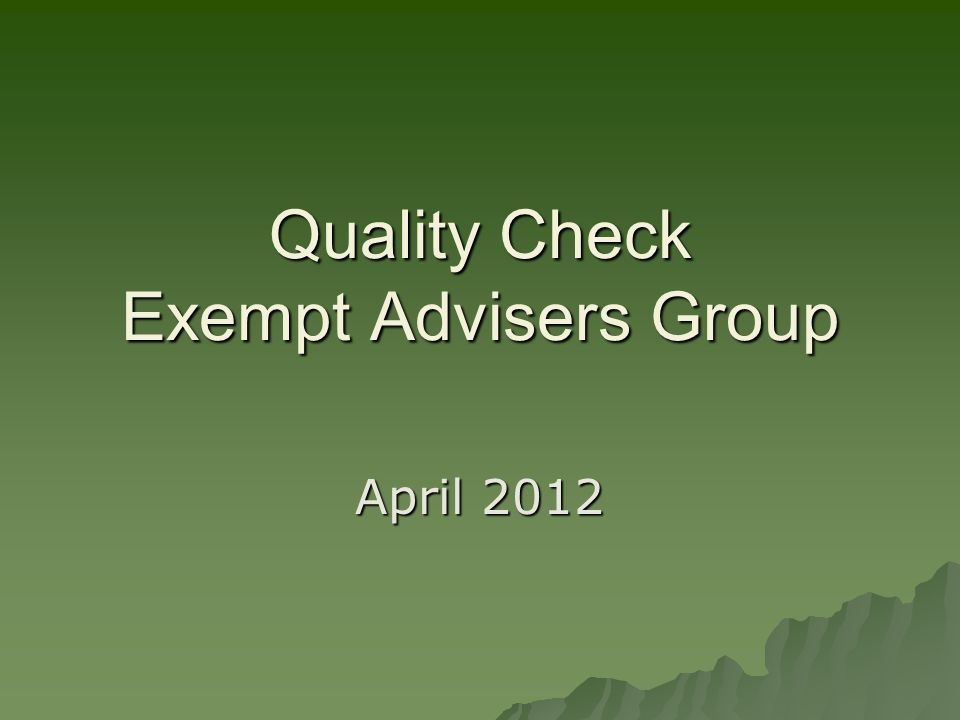 Quality Check Exempt Advisers Group April 2012