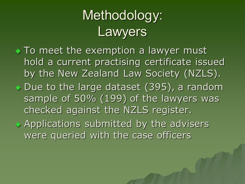 Methodology: Lawyers  To meet the exemption a lawyer must hold a current practising certificate issued by the New Zealand Law Society (NZLS).