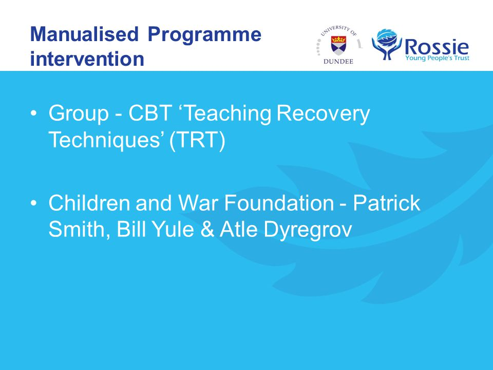 Manualised Programme intervention Group - CBT 'Teaching Recovery Techniques' (TRT) Children and War Foundation - Patrick Smith, Bill Yule & Atle Dyreg