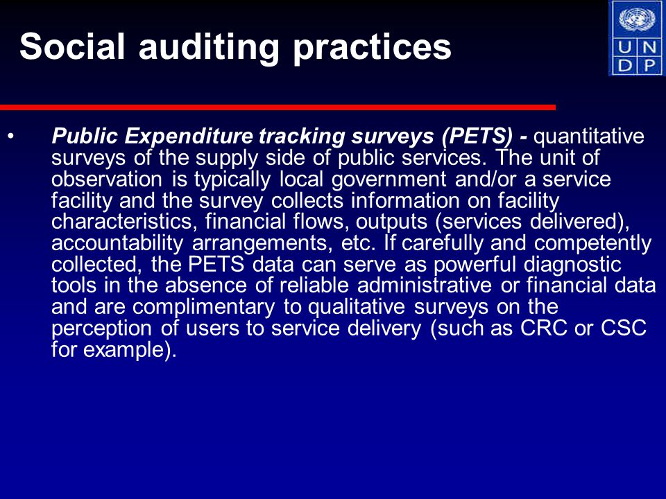 Public Expenditure tracking surveys (PETS) - quantitative surveys of the supply side of public services.