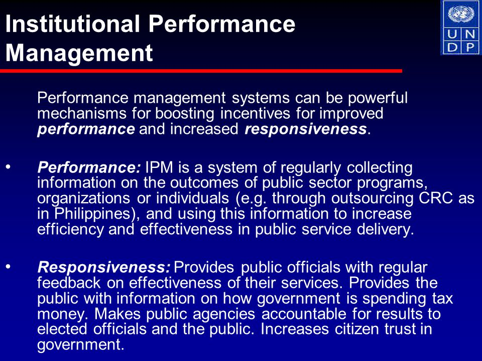 Performance management systems can be powerful mechanisms for boosting incentives for improved performance and increased responsiveness.