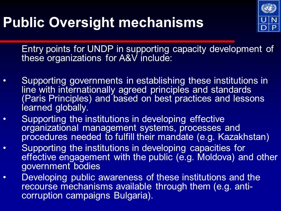 Entry points for UNDP in supporting capacity development of these organizations for A&V include: Supporting governments in establishing these institutions in line with internationally agreed principles and standards (Paris Principles) and based on best practices and lessons learned globally.