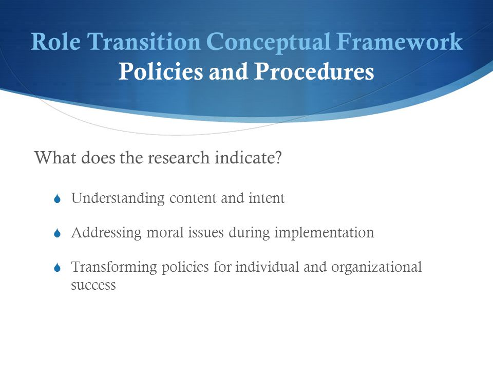 Role Transition Conceptual Framework Policies and Procedures What does the research indicate.
