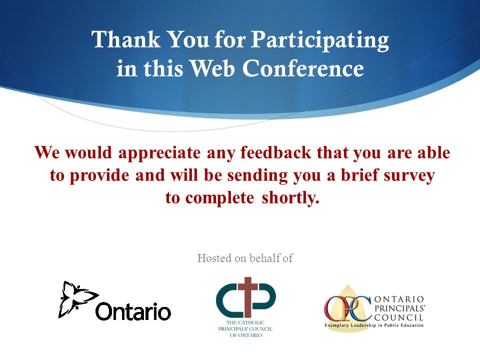 Thank You for Participating in this Web Conference We would appreciate any feedback that you are able to provide and will be sending you a brief survey to complete shortly.