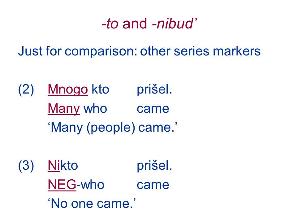 -to and -nibud' Traditionally, it is established that both -to and -nibud' pronouns contain (something like) an existential quantifier.