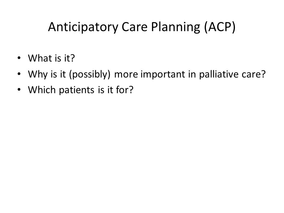 Anticipatory Care Planning (ACP) What is it.