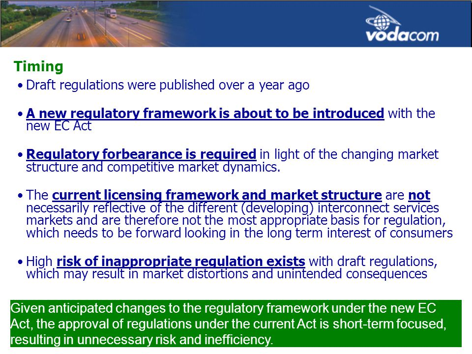 Timing Draft regulations were published over a year ago A new regulatory framework is about to be introduced with the new EC Act Regulatory forbearance is required in light of the changing market structure and competitive market dynamics.