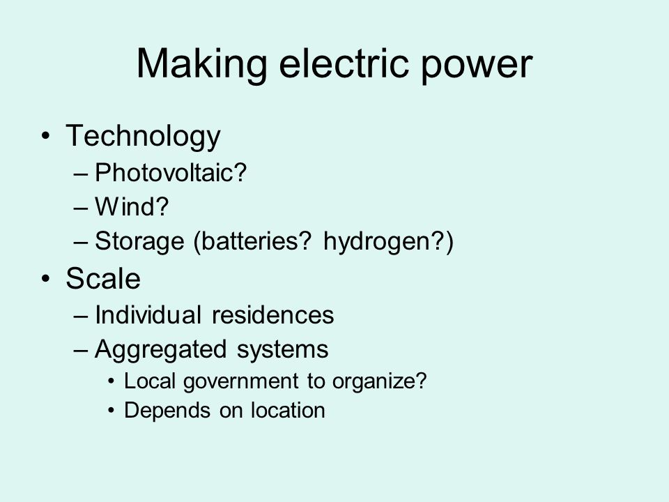 Making electric power Technology –Photovoltaic. –Wind.