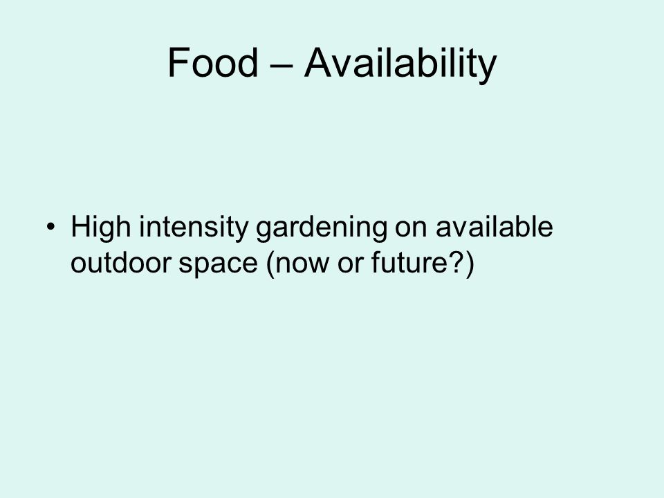 Food – Availability High intensity gardening on available outdoor space (now or future )