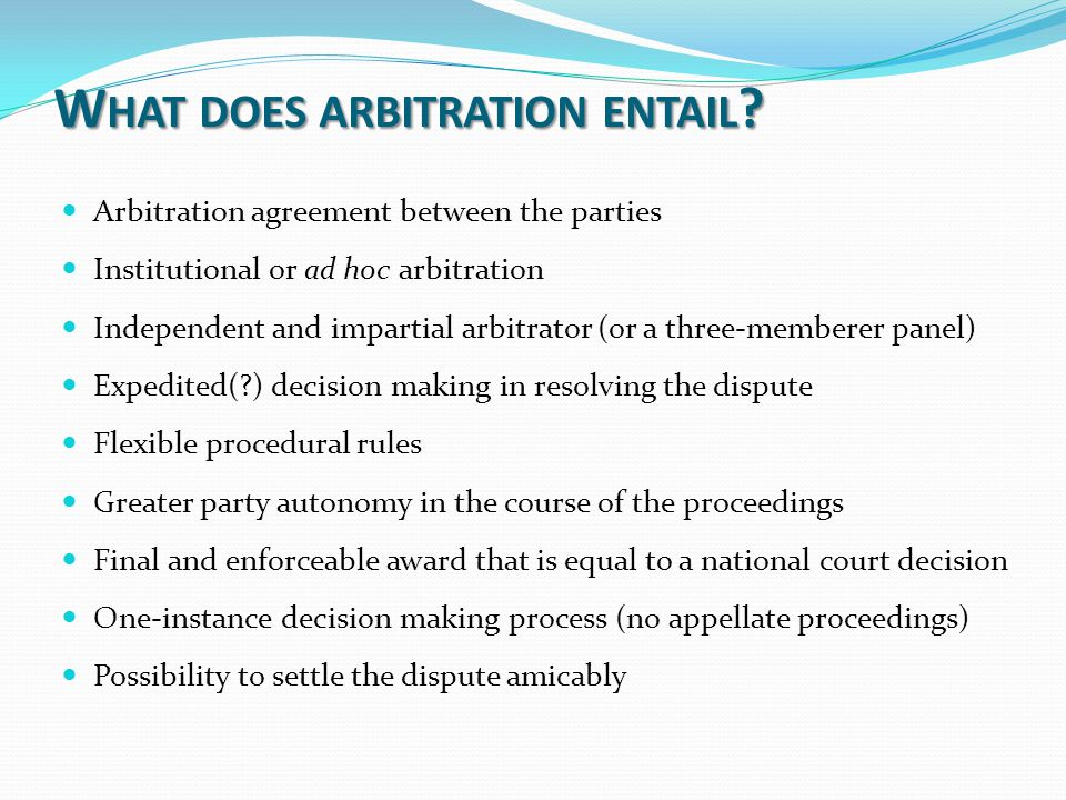 W HAT DOES ARBITRATION ENTAIL .