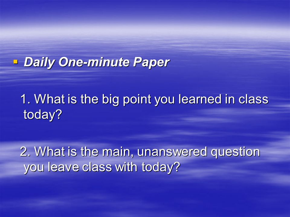  Daily One-minute Paper 1. What is the big point you learned in class today.