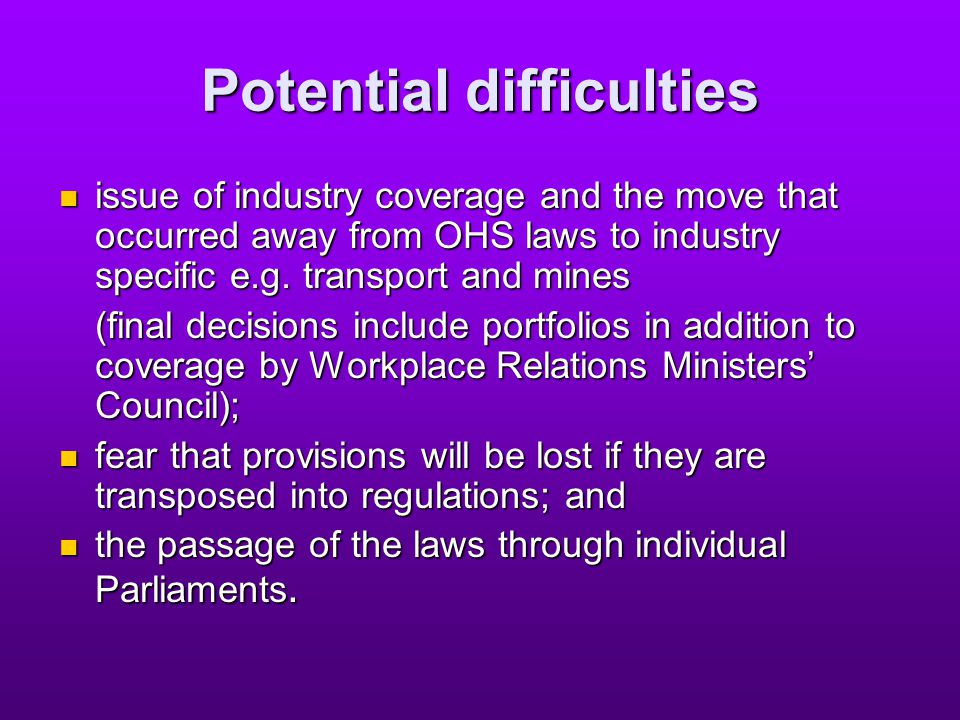Potential difficulties issue of industry coverage and the move that occurred away from OHS laws to industry specific e.g.