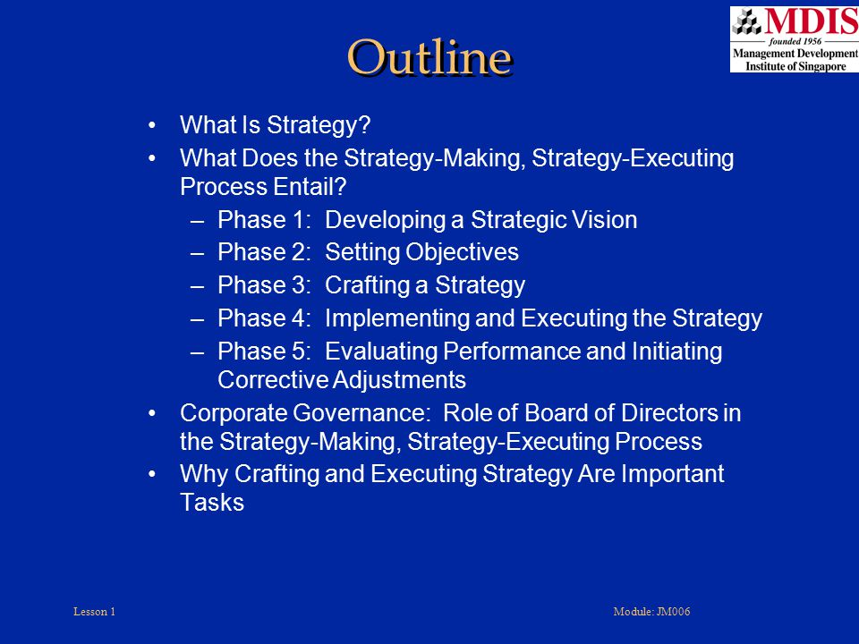Lesson 1Module: JM006 Strategy - Deals with a company's competitive initiatives and business approaches Business Model - Concerns whether the revenues and costs flowing from the strategy are likely to generate attractive profits and return on investment, thus signifying whether the strategy and business model are viable Relationship Between Strategy and Business Model