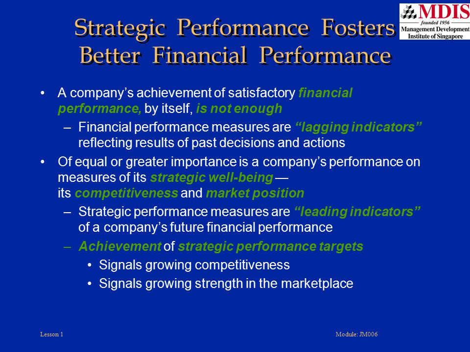 Lesson 1Module: JM006 Strategic Performance Fosters Better Financial Performance A company's achievement of satisfactory financial performance, by its