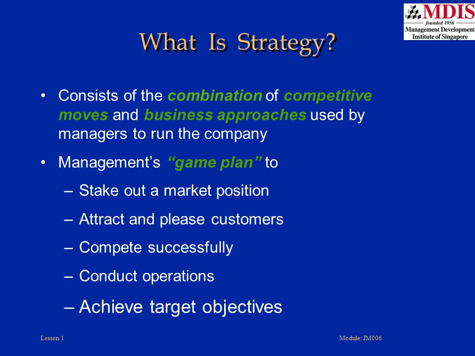 Lesson 1Module: JM006 Its strategic vision and business mission Its strategy Its strategic and financial objectives What Is a Strategic Plan.