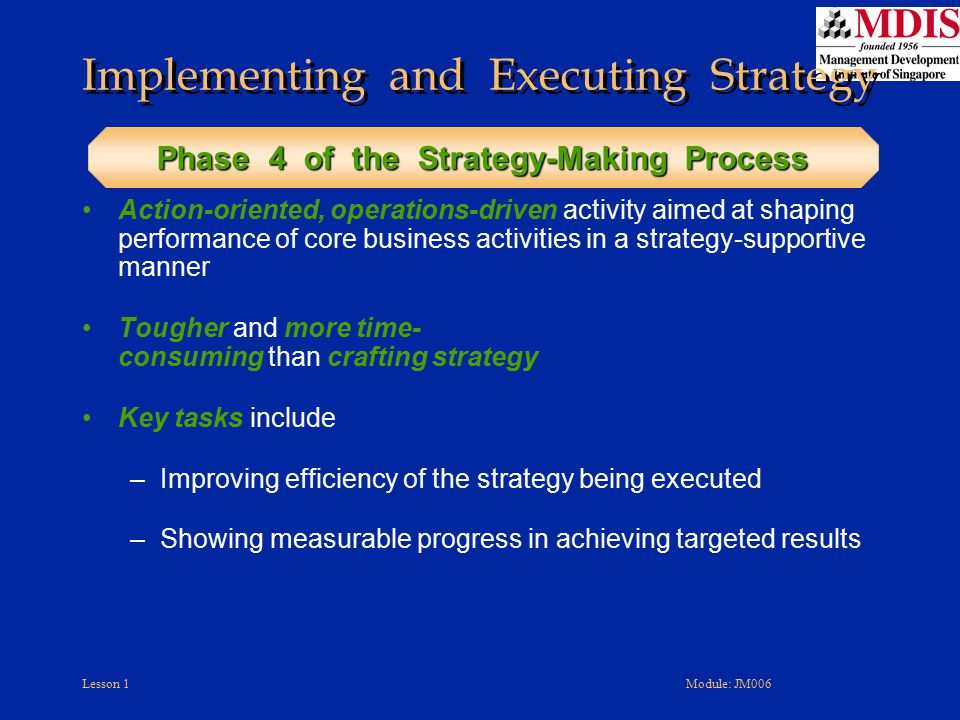 Lesson 1Module: JM006 Action-oriented, operations-driven activity aimed at shaping performance of core business activities in a strategy-supportive ma