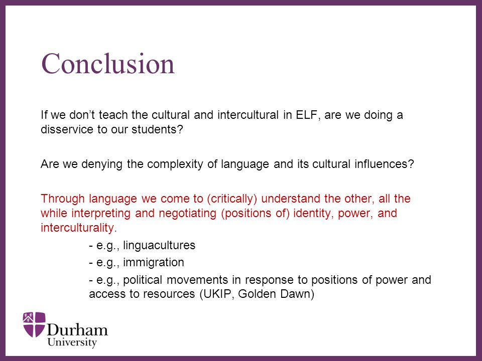 ∂ Conclusion If we don't teach the cultural and intercultural in ELF, are we doing a disservice to our students.