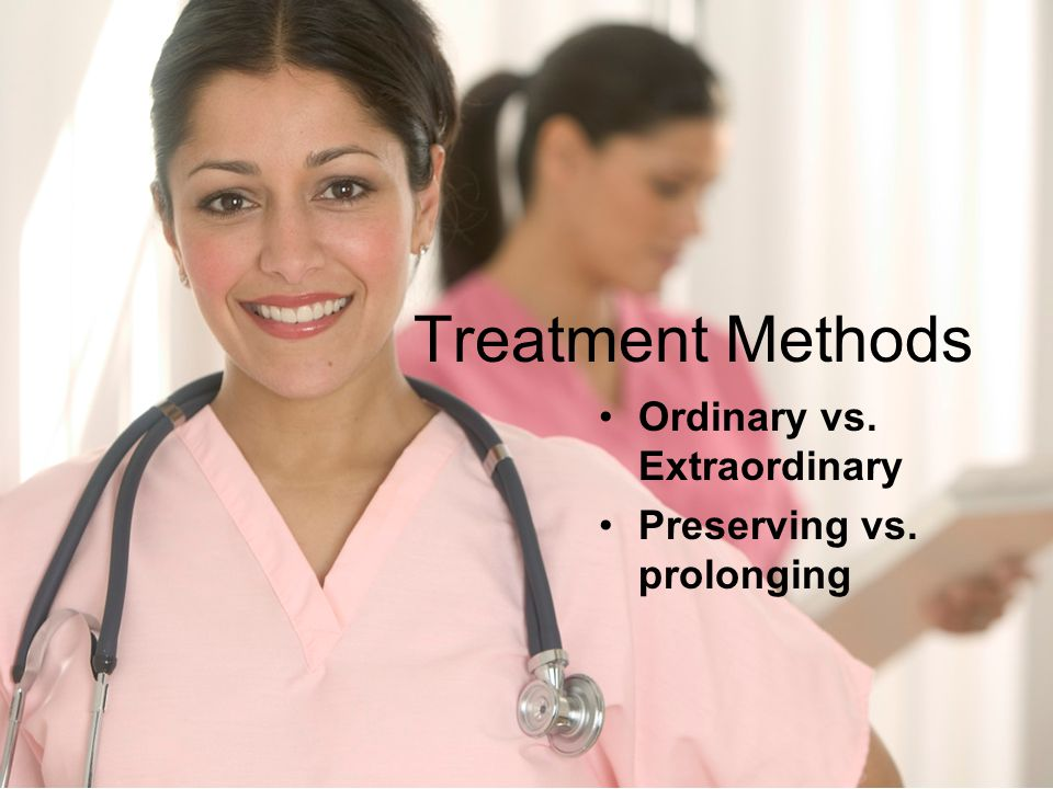 Ordinary vs. Extraordinary Preserving vs. prolonging Treatment Methods