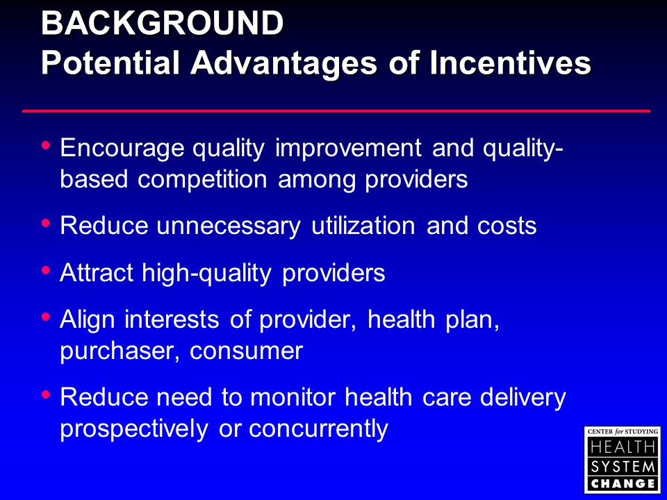 BACKGROUND Potential Advantages of Incentives  Encourage quality improvement and quality- based competition among providers  Reduce unnecessary util