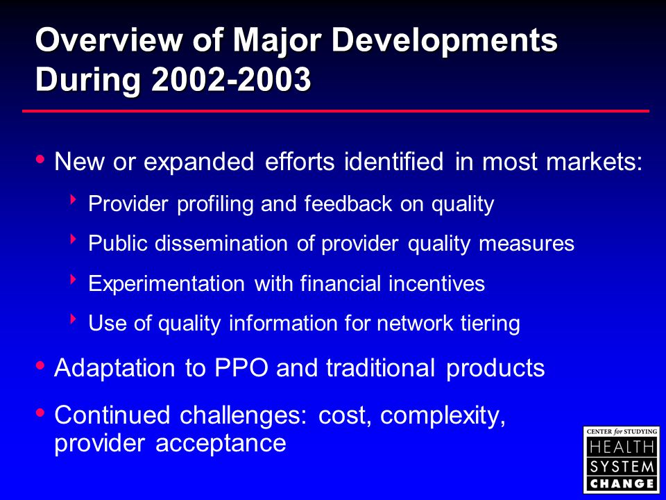 Overview of Major Developments During 2002-2003  New or expanded efforts identified in most markets:  Provider profiling and feedback on quality  P