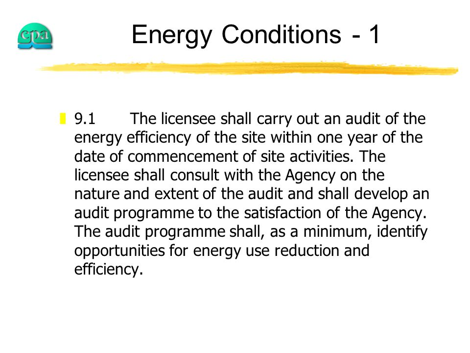 Energy Conditions - 1 z9.1The licensee shall carry out an audit of the energy efficiency of the site within one year of the date of commencement of site activities.