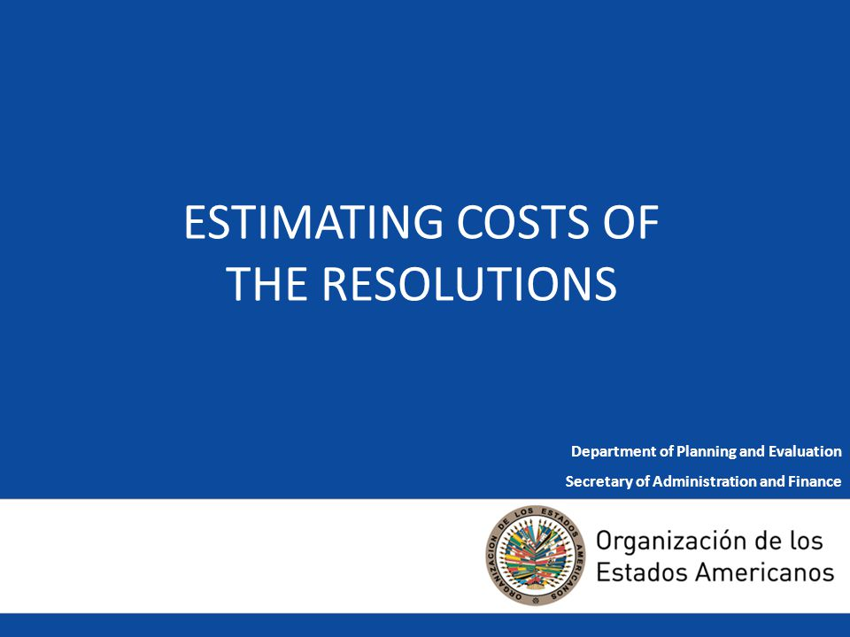 1 ESTIMATING COSTS OF THE RESOLUTIONS Department of Planning and Evaluation Secretary of Administration and Finance
