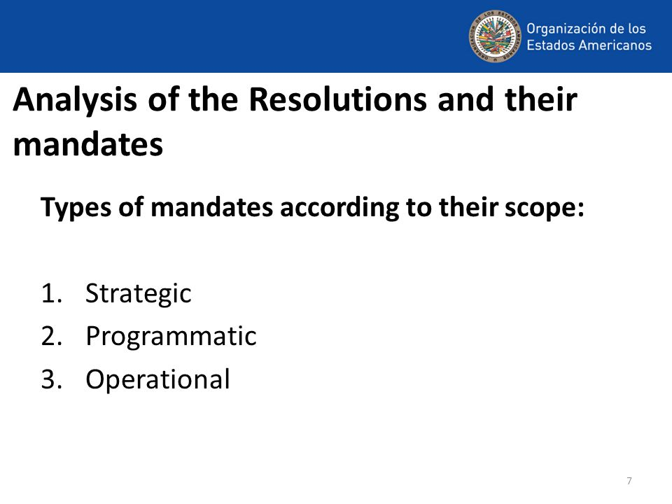 7 Types of mandates according to their scope: 1.Strategic 2.Programmatic 3.Operational Analysis of the Resolutions and their mandates