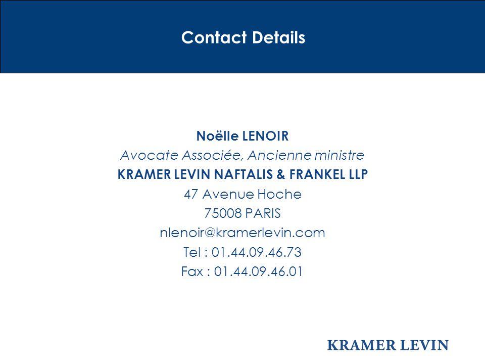 Contact Details Noëlle LENOIR Avocate Associée, Ancienne ministre KRAMER LEVIN NAFTALIS & FRANKEL LLP 47 Avenue Hoche 75008 PARIS nlenoir@kramerlevin.