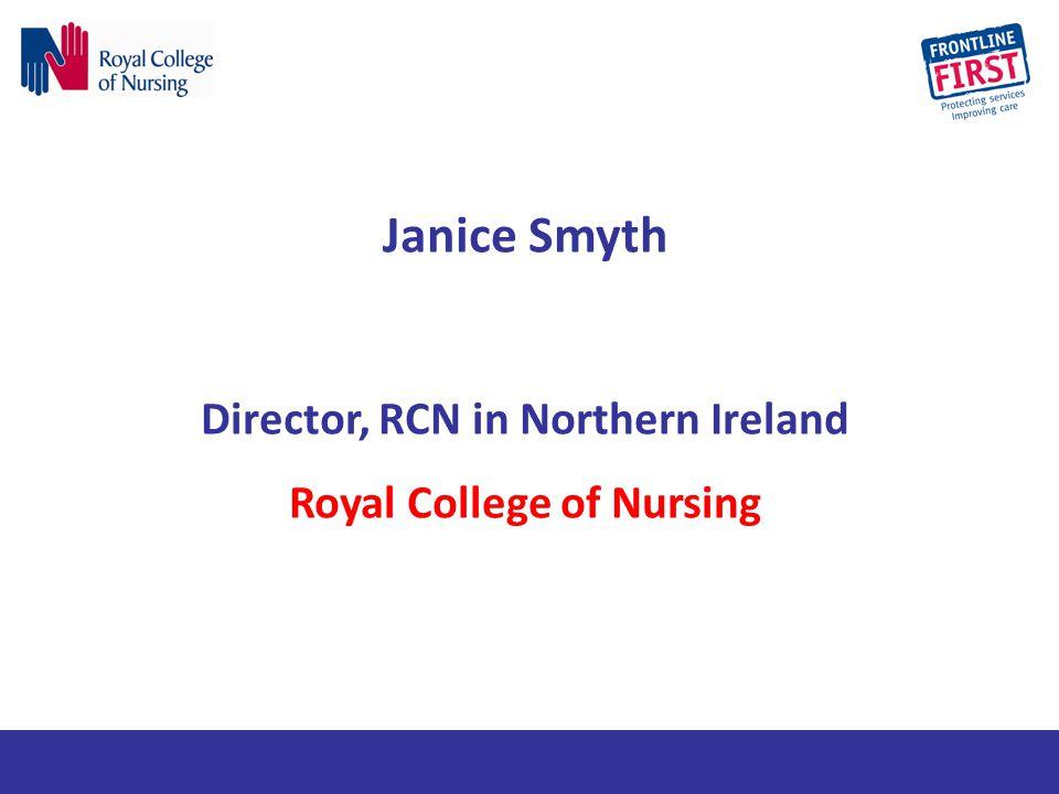 Janice Smyth Director, RCN in Northern Ireland Royal College of Nursing