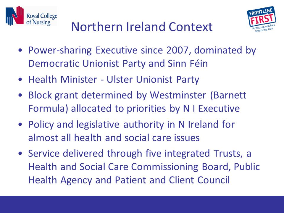 Northern Ireland Context Power-sharing Executive since 2007, dominated by Democratic Unionist Party and Sinn Féin Health Minister - Ulster Unionist Pa