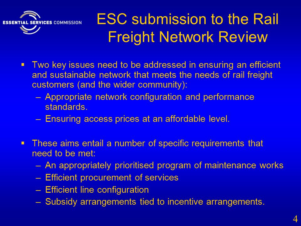 ESC submission to the Rail Freight Network Review  Two key issues need to be addressed in ensuring an efficient and sustainable network that meets the needs of rail freight customers (and the wider community): –Appropriate network configuration and performance standards.