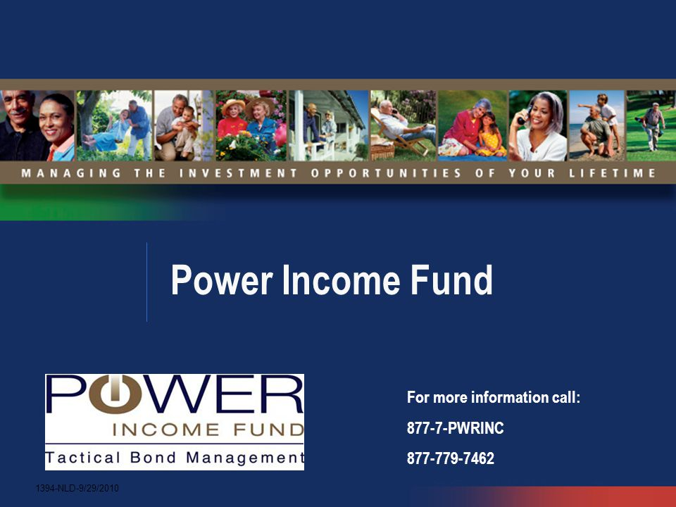 Power Income Fund For more information call: 877-7-PWRINC 877-779-7462 1394-NLD-9/29/2010
