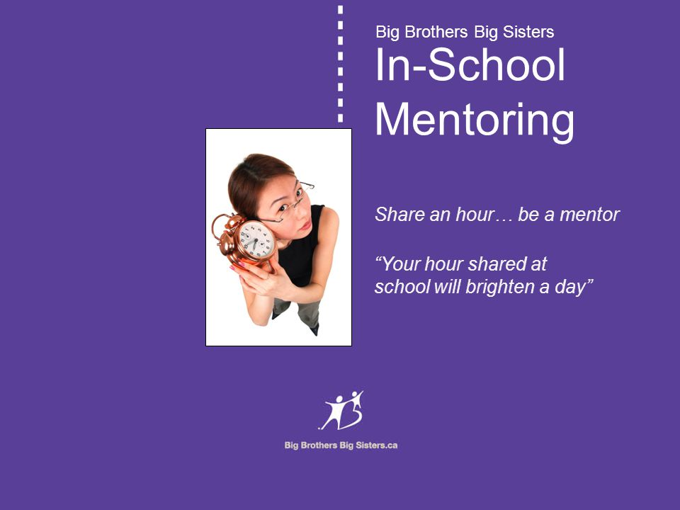 "In-School Mentoring Share an hour… be a mentor ""Your hour shared at school will brighten a day"" Big Brothers Big Sisters"