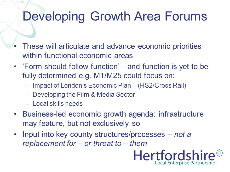 Developing Growth Area Forums These will articulate and advance economic priorities within functional economic areas 'Form should follow function' – a