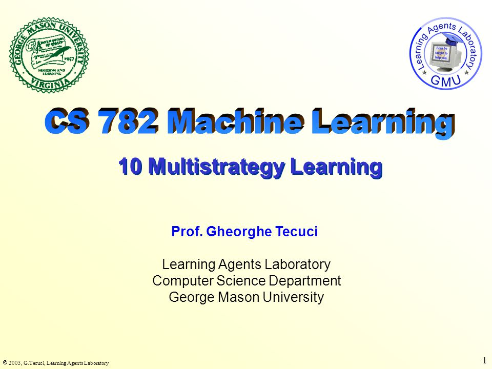  2003, G.Tecuci, Learning Agents Laboratory 12 EBL-VS features Justify the following feature: Apply explanation-based learning to generalize the positive and the negative examples.