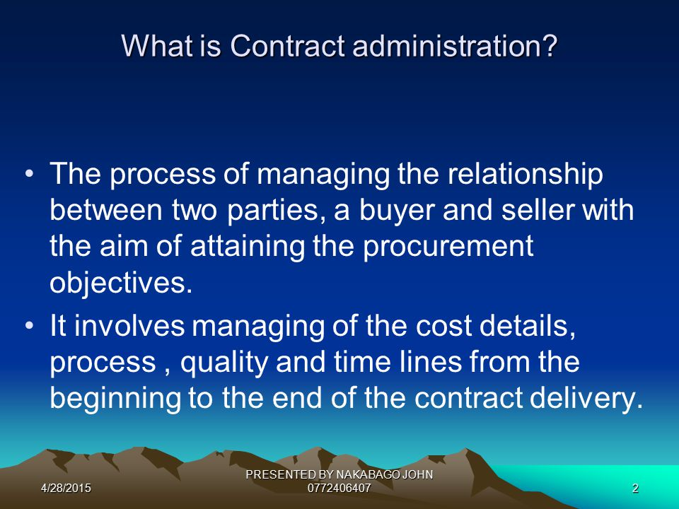 4/28/2015 PRESENTED BY NAKABAGO JOHN 07724064072 What is Contract administration.