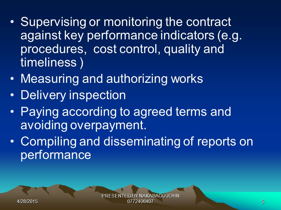 4/28/2015 PRESENTED BY NAKABAGO JOHN 07724064075 Supervising or monitoring the contract against key performance indicators (e.g.