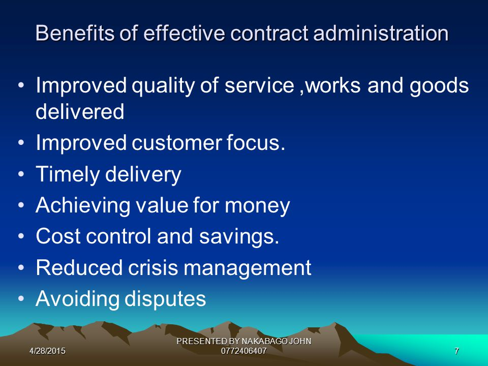4/28/2015 PRESENTED BY NAKABAGO JOHN 07724064077 Benefits of effective contract administration Improved quality of service,works and goods delivered Improved customer focus.